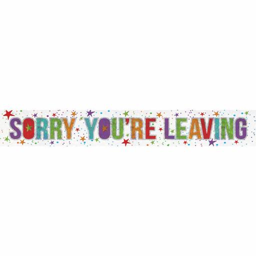Sorry You Are Leaving Holographic Foil Banner 2.7m Long
